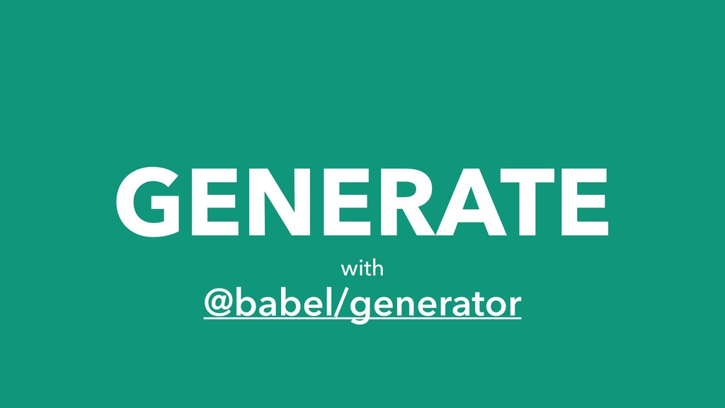 GENERATE with @babel/generator