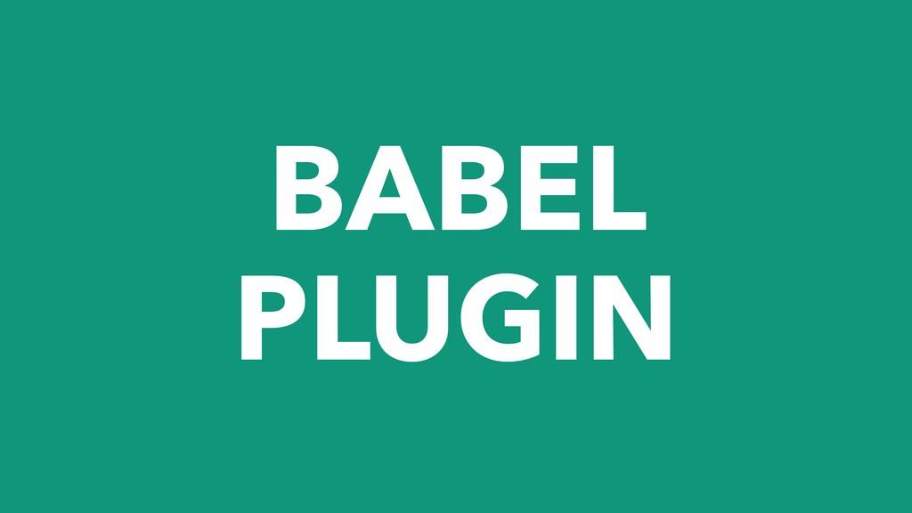 BABEL PLUGIN