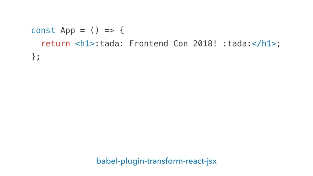 babel-plugin-transform-react-jsx const App = ()...