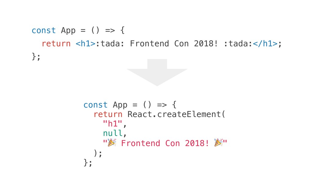 const App = () => { return React.createElement(...