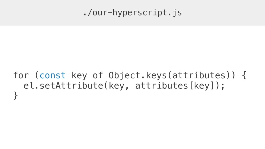 for (const key of Object.keys(attributes)) { el...