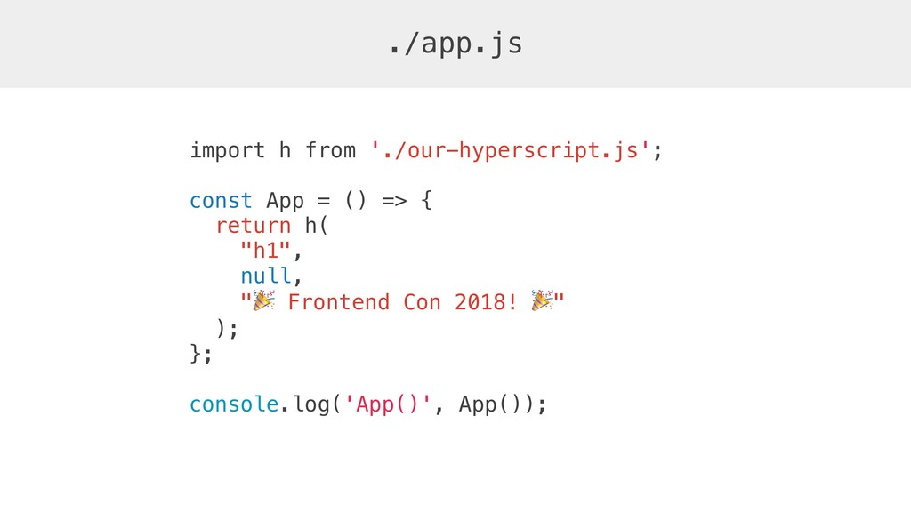 import h from './our-hyperscript.js'; const App...