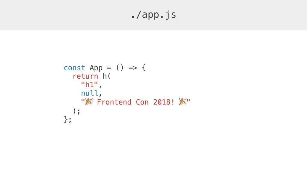 """const App = () => { return h( """"h1"""", null, """"! Fr..."""