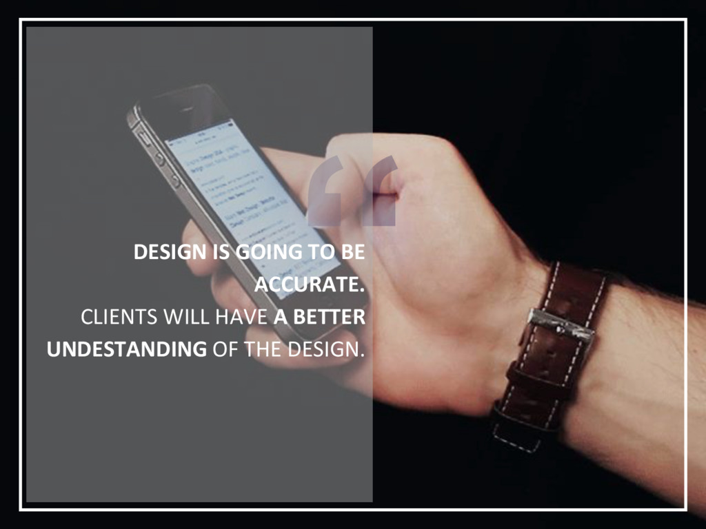 DESIGN IS GOING TO BE ACCURATE. CLIENTS WILL HA...