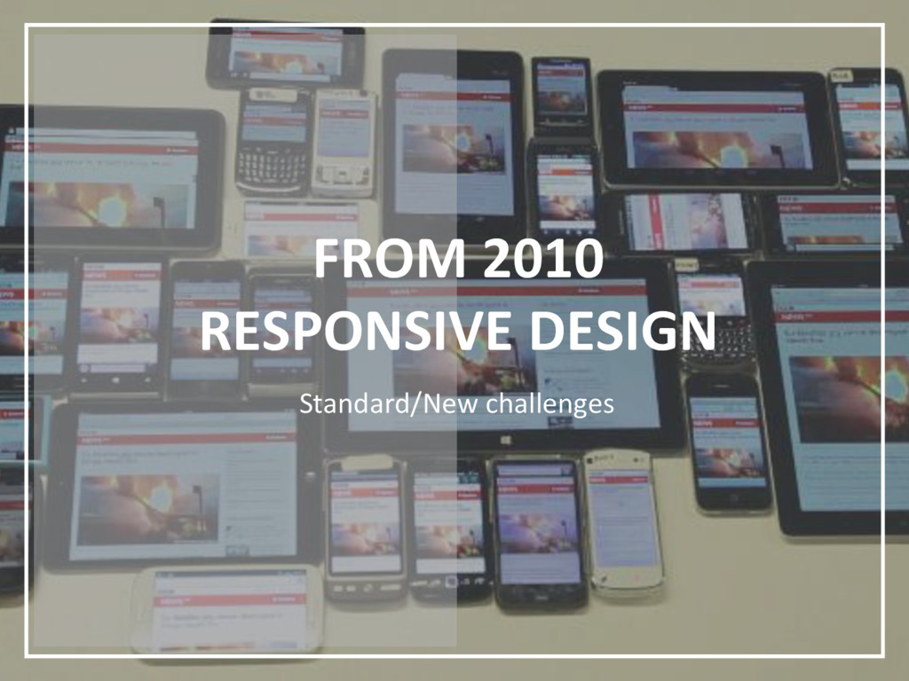 FROM 2010 RESPONSIVE DESIGN Standard/New challe...