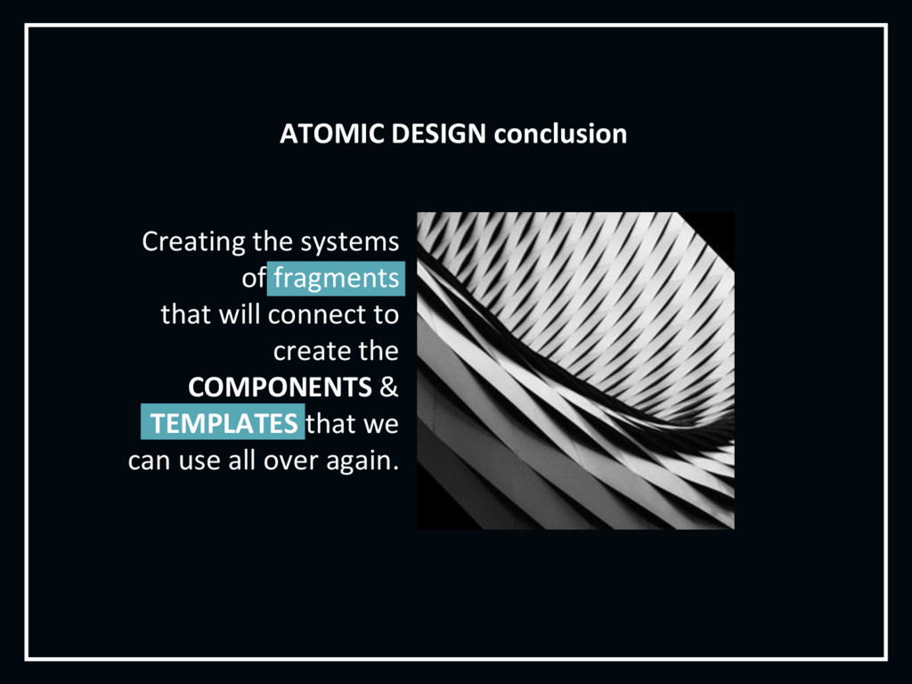 ATOMIC DESIGN conclusion Creating the systems o...