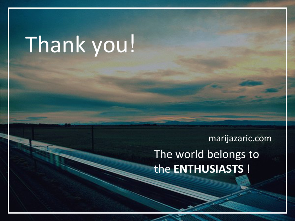 Thank you! marijazaric.com The world belongs to...
