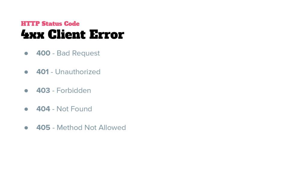 HTTP Status Code 4xx Client Error ● 400 - Bad R...