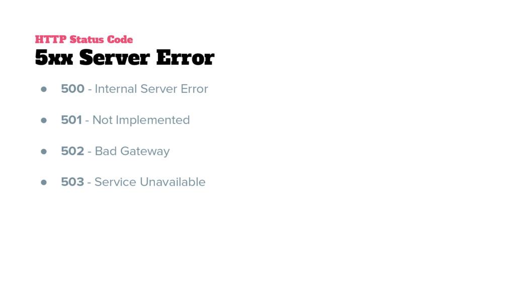 HTTP Status Code 5xx Server Error ● 500 - Inter...