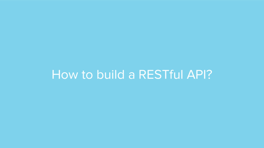 How to build a RESTful API?