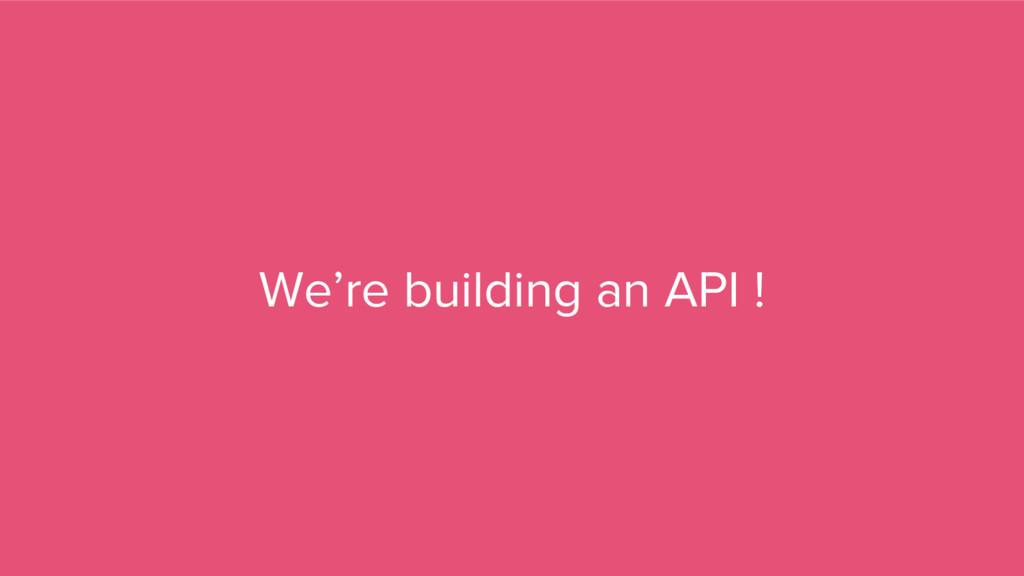 We're building an API !