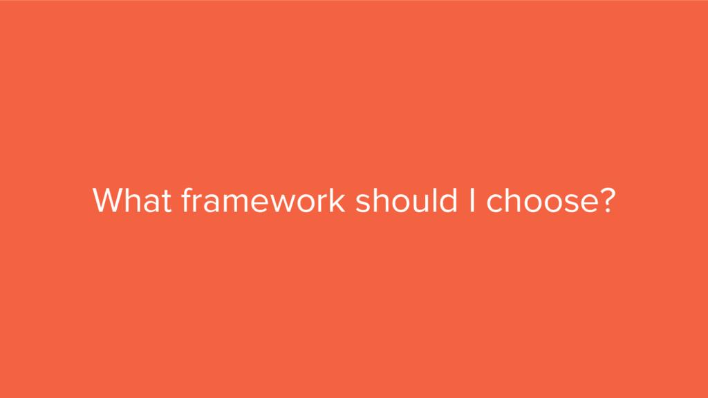 What framework should I choose?