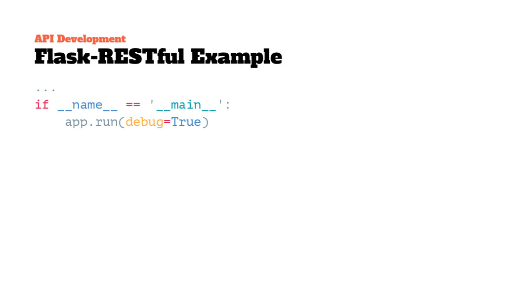 API Development Flask-RESTful Example ... if __...