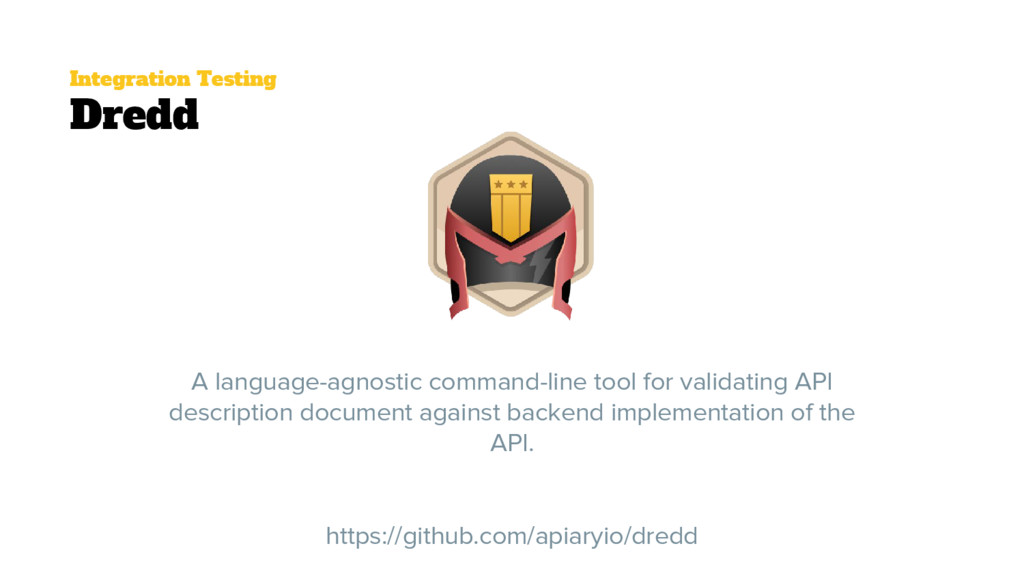 Integration Testing Dredd A language-agnostic c...