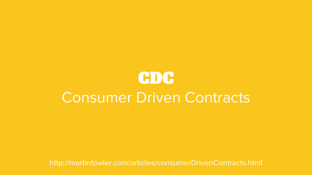 CDC Consumer Driven Contracts http://martinfowl...