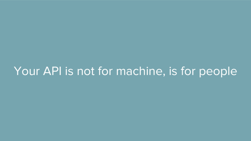 Your API is not for machine, is for people