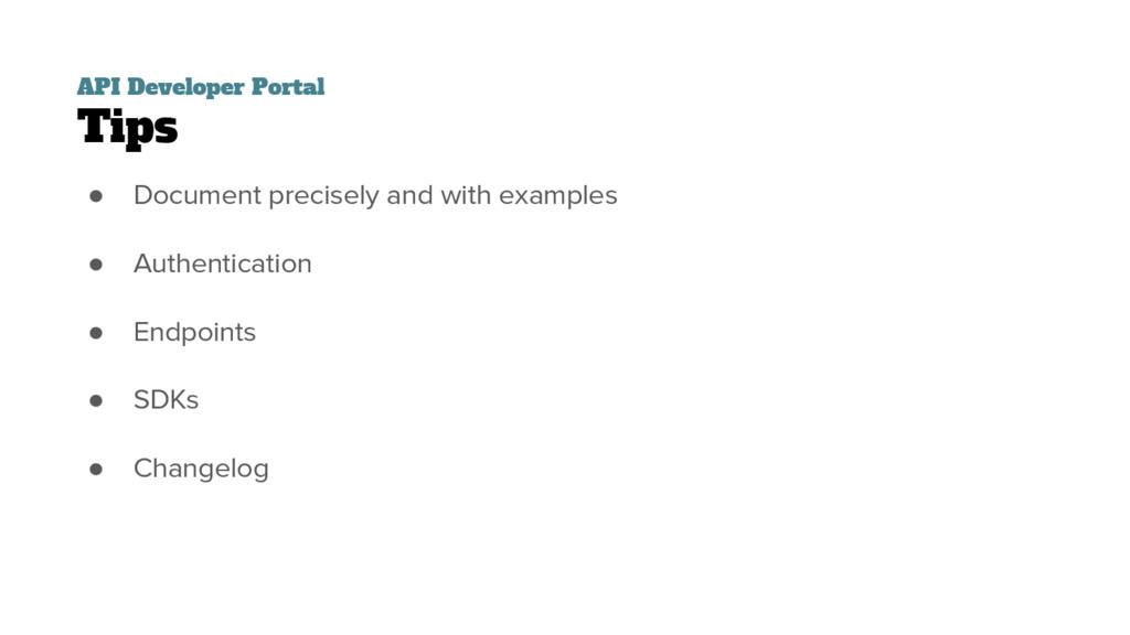 API Developer Portal Tips ● Document precisely ...