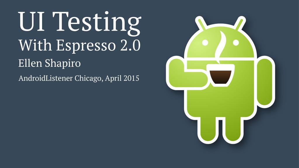 UI Testing With Espresso 2.0 Ellen Shapiro Andr...