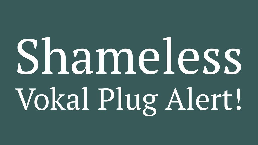 Shameless Vokal Plug Alert!