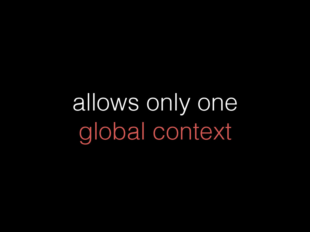 allows only one global context