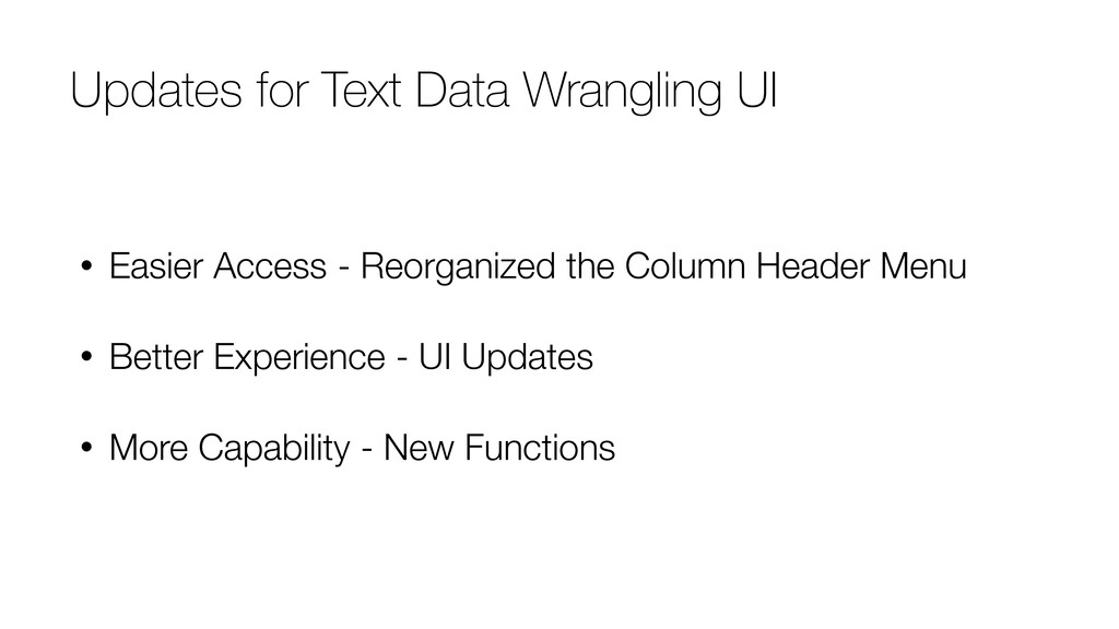 Updates for Text Data Wrangling UI • Easier Acc...