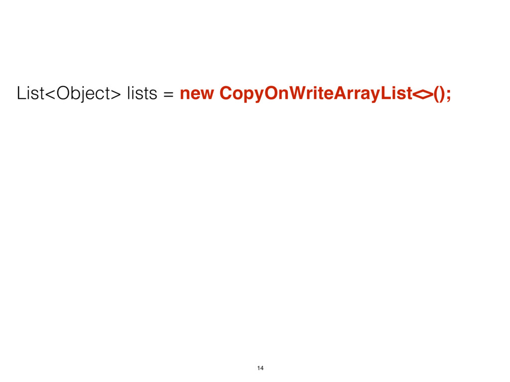 List<Object> lists = new CopyOnWriteArrayList<>...