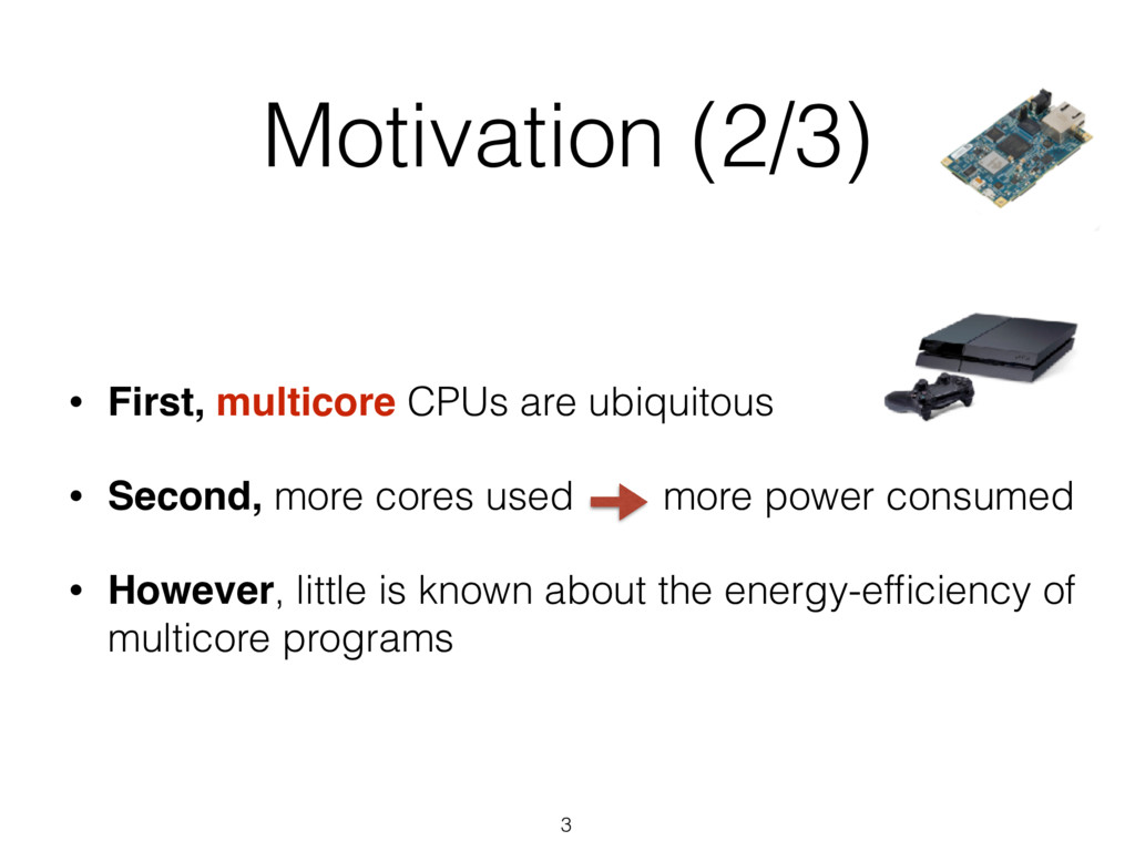 Motivation (2/3) 3 • First, multicore CPUs are ...