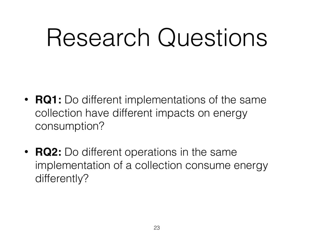 Research Questions 23 • RQ1: Do different imple...