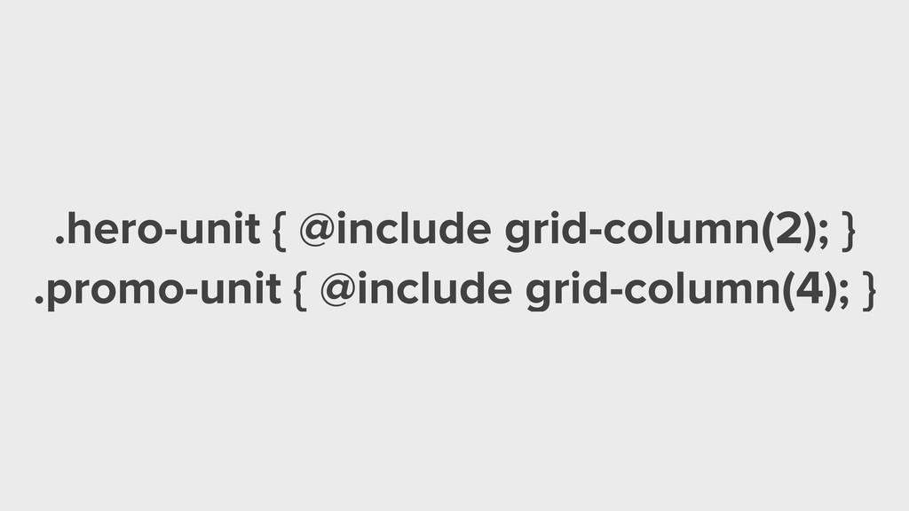 .hero-unit { @include grid-column(2); } .promo-...