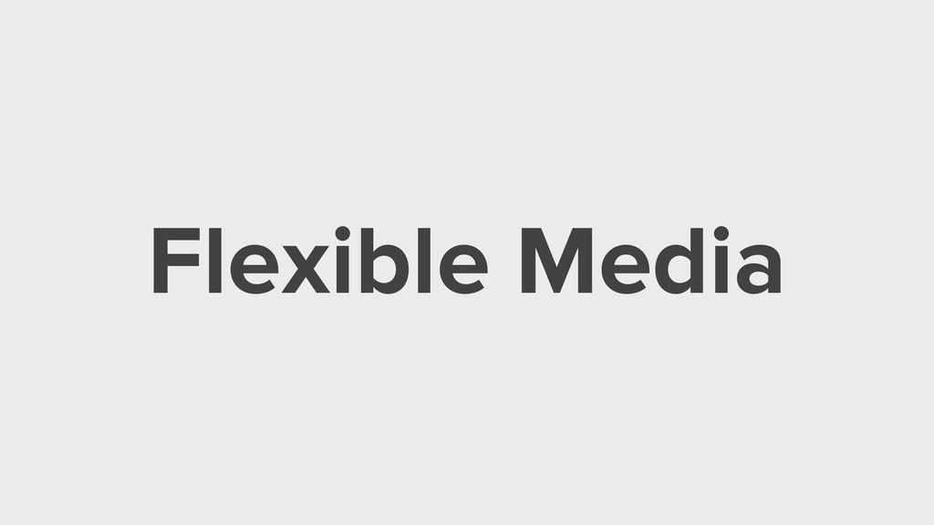 Flexible Media
