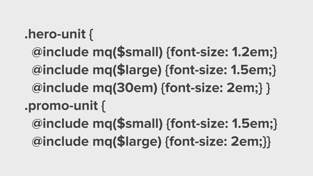 .hero-unit { @include mq($small) {font-size: 1....