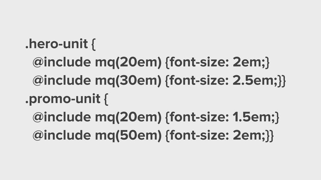 .hero-unit { @include mq(20em) {font-size: 2em;...