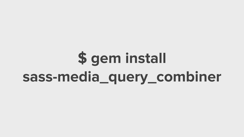 $ gem install sass-media_query_combiner