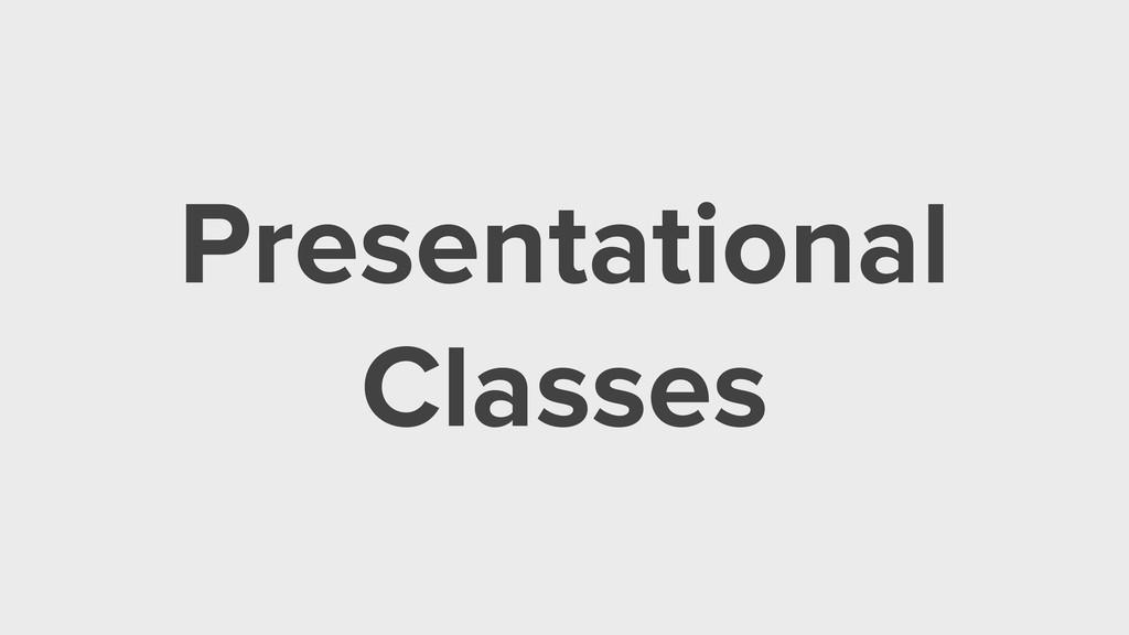 Presentational Classes