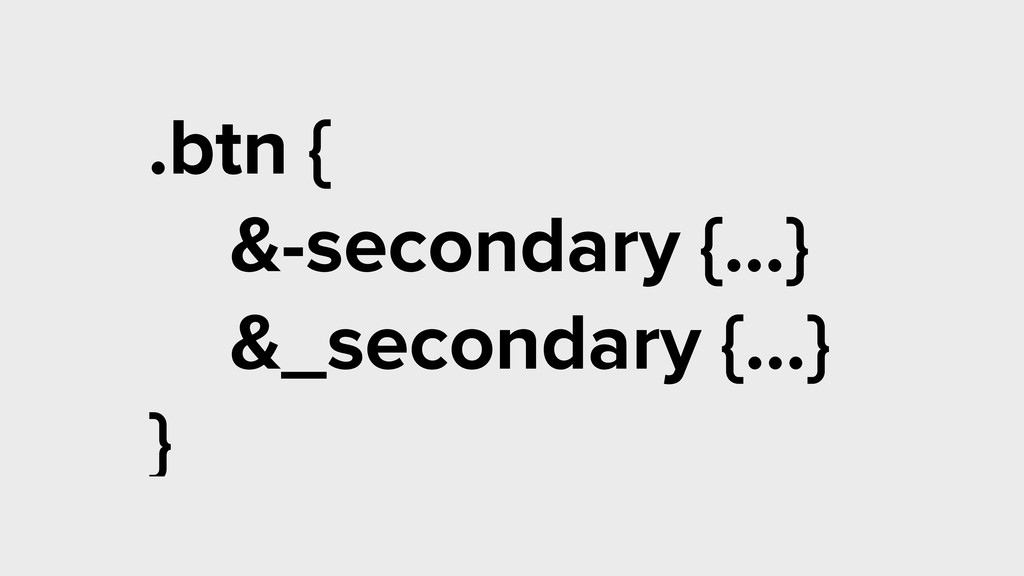 .btn { &-secondary {…} &_secondary {…} } .btn