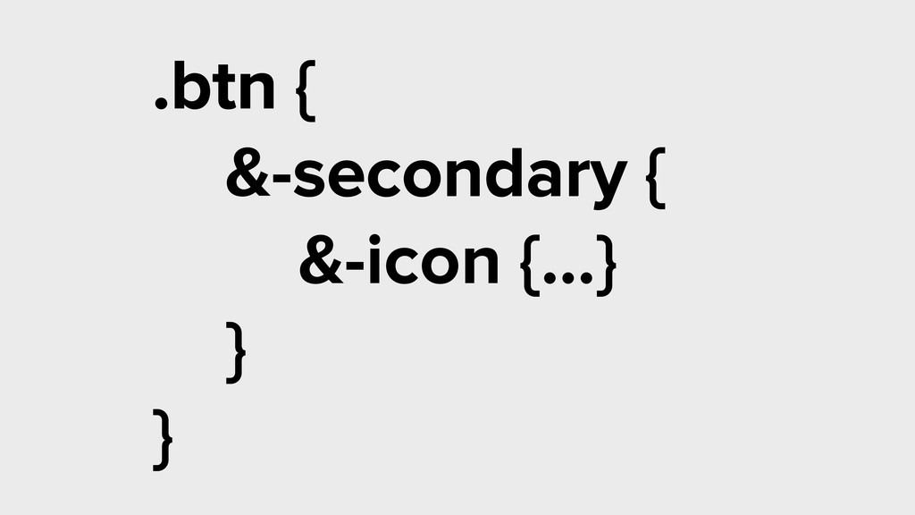 .btn { &-secondary { &-icon {…} } } secondary ....