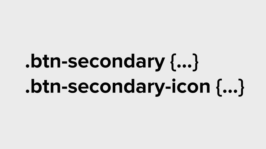 .btn-secondary {…} .btn-secondary-icon {…}