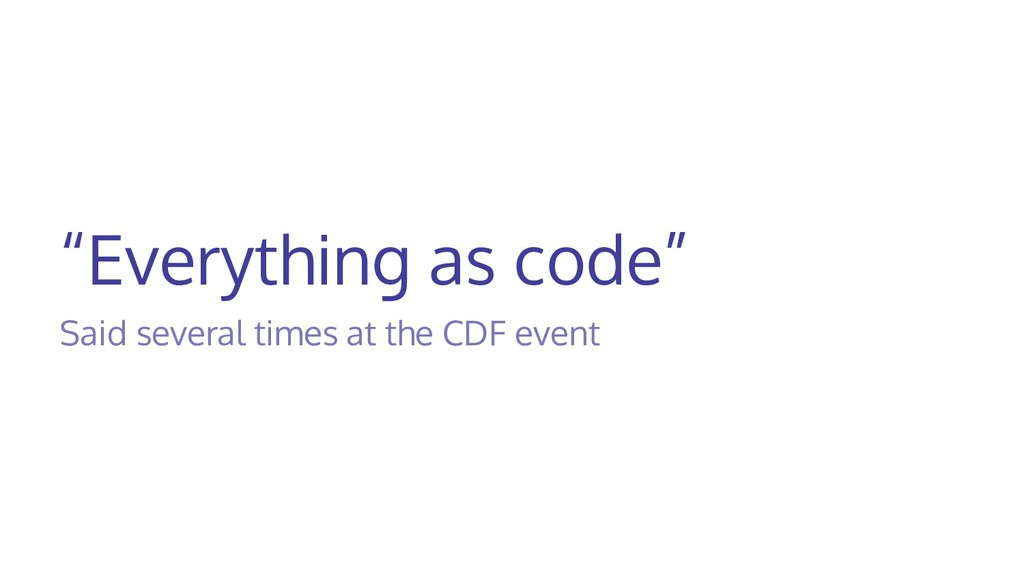 """""""Everything as code"""" Said several times at the ..."""