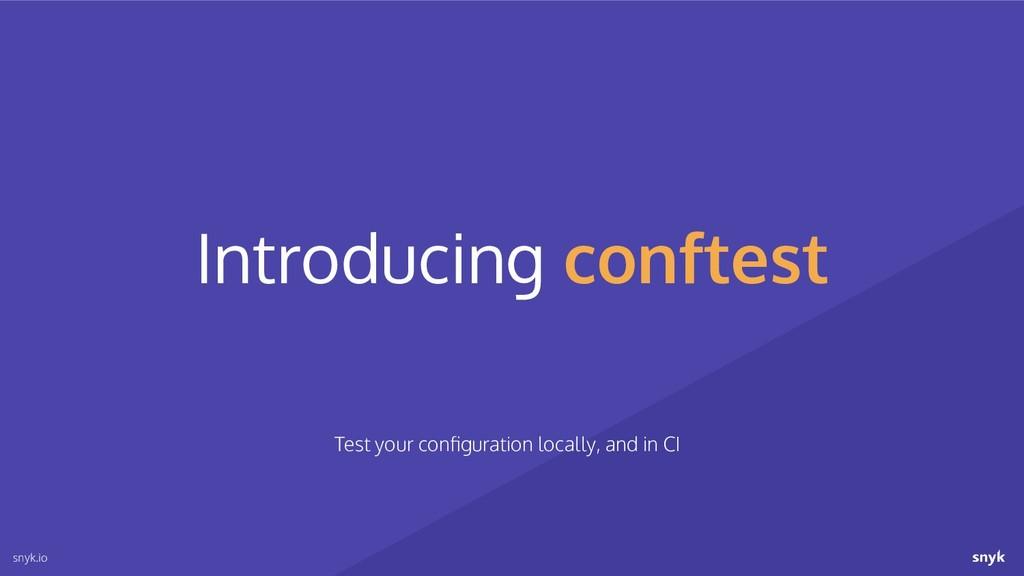Introducing conftest snyk.io Test your configura...