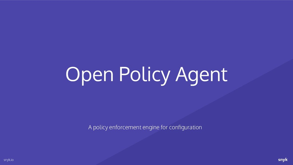 Open Policy Agent snyk.io A policy enforcement ...