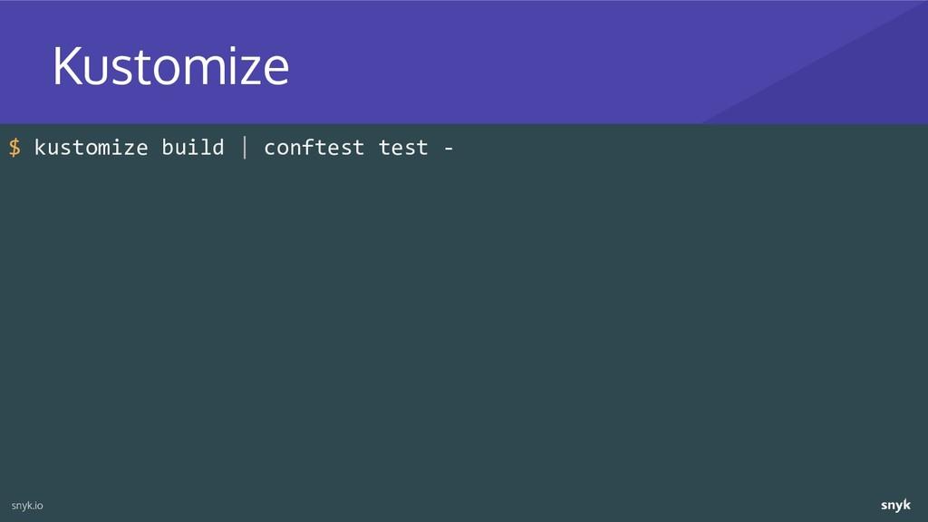 $ kustomize build | conftest test - Kustomize s...