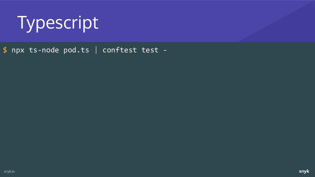$ npx ts-node pod.ts | conftest test - Typescri...