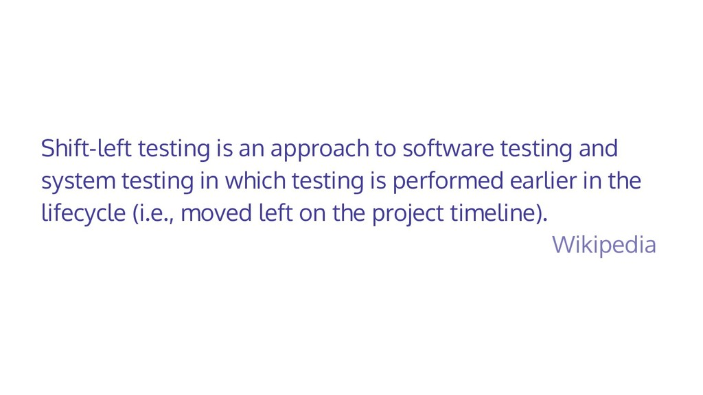Shift-left testing is an approach to software t...