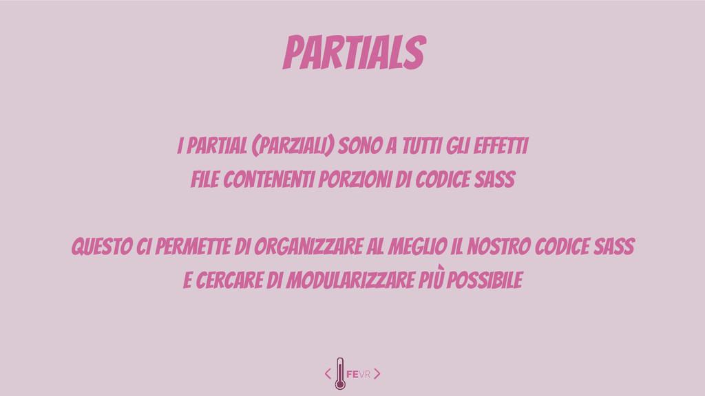 partials I partial (parziali) sono a tutti gli ...