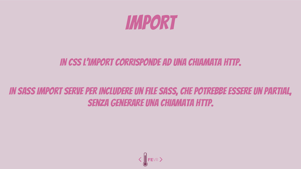 IMPORT In CSS l'import corrisponde ad una chiam...
