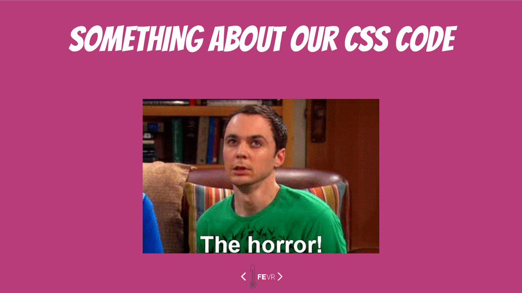 SOMETHING about our css code
