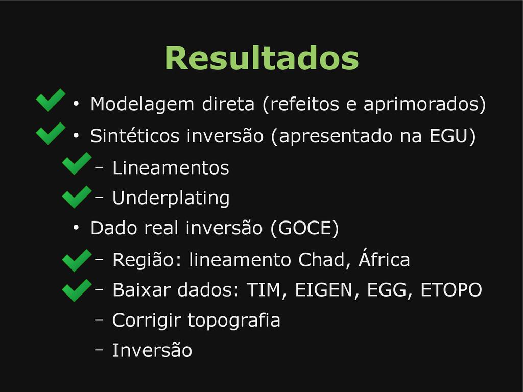 Resultados ● Modelagem direta (refeitos e aprim...