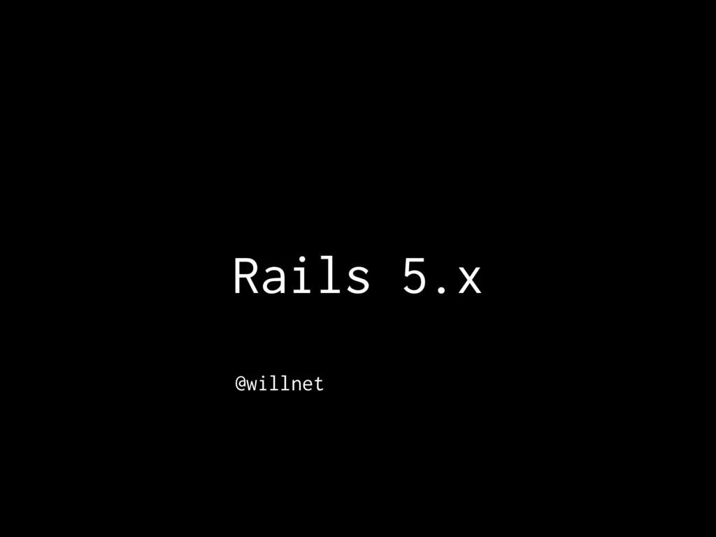 Rails 5.x @willnet