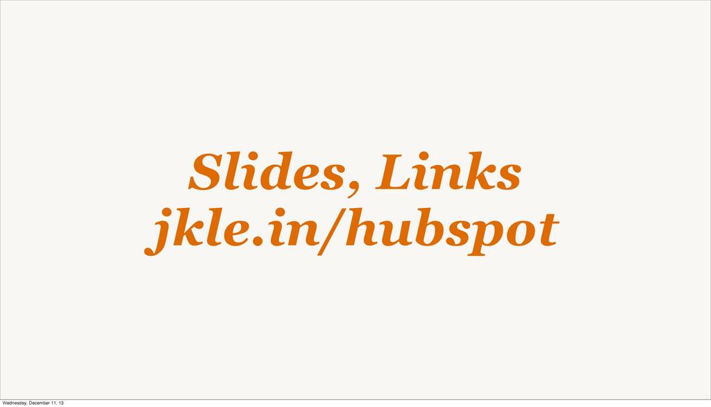 Slides, Links jkle.in/hubspot Wednesday, Decemb...