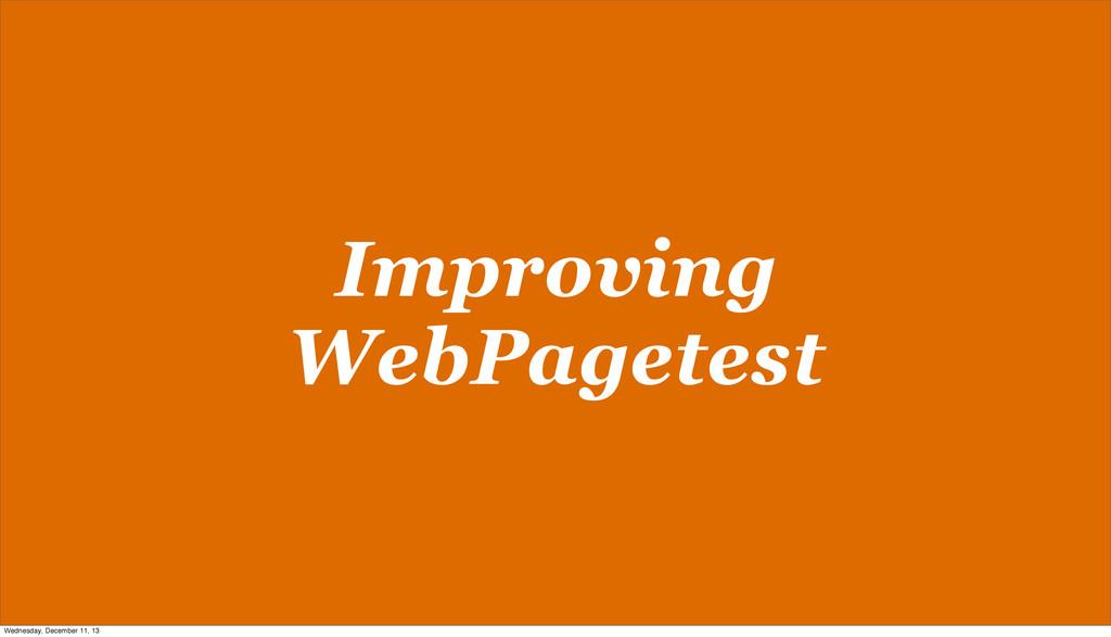 Improving WebPagetest Wednesday, December 11, 13